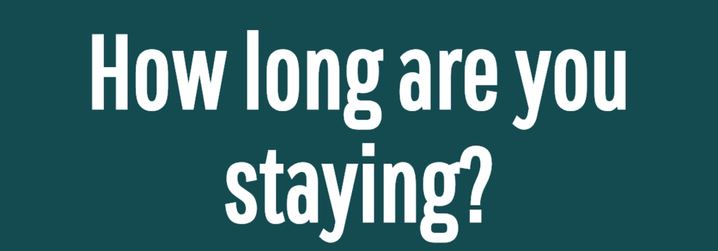 How long are you staying?