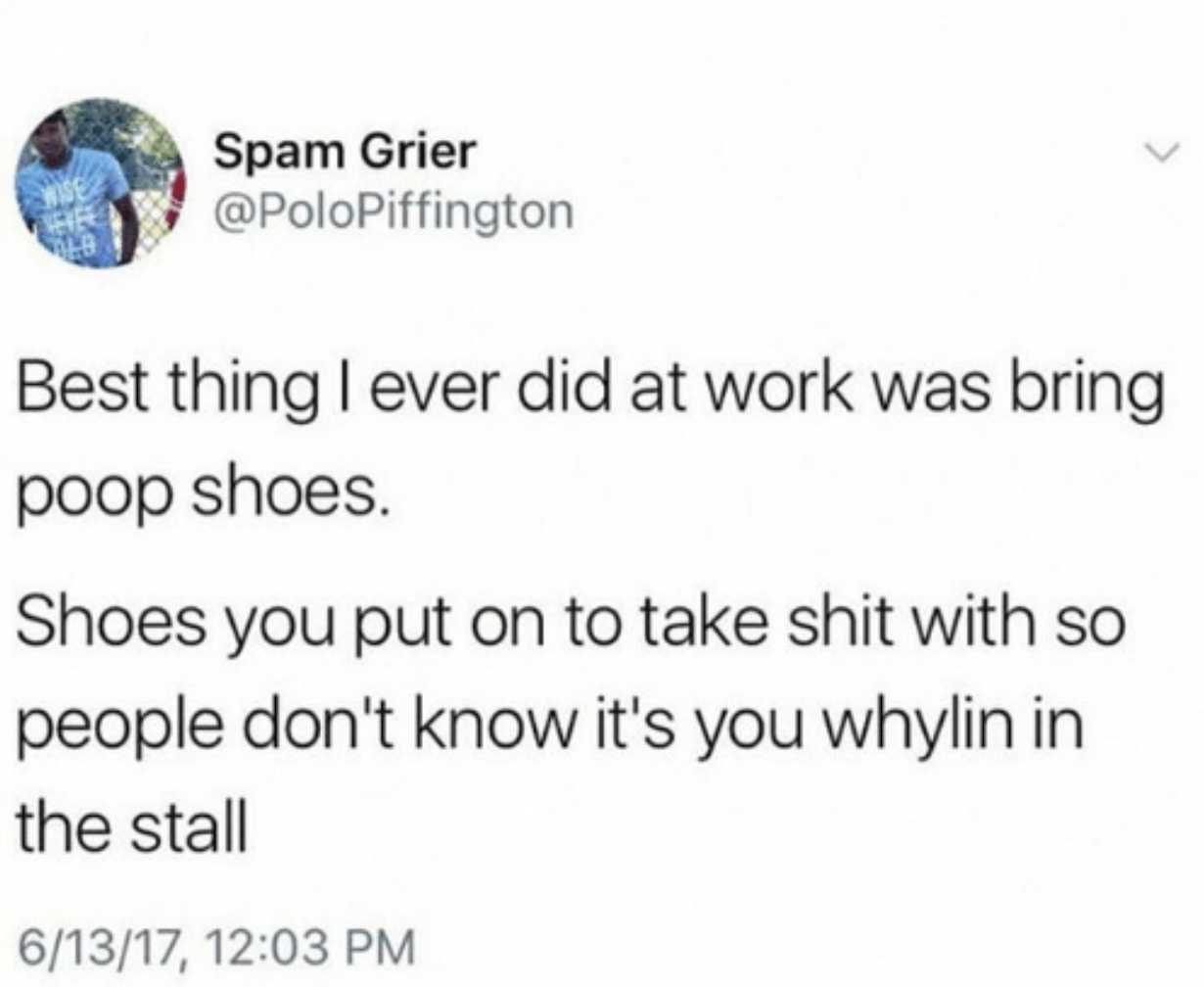 someone who briings different shoes to work for when they poop
