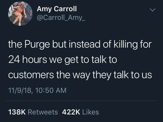 someone who say people should get to speak to customers for one day they are spoken to by customers