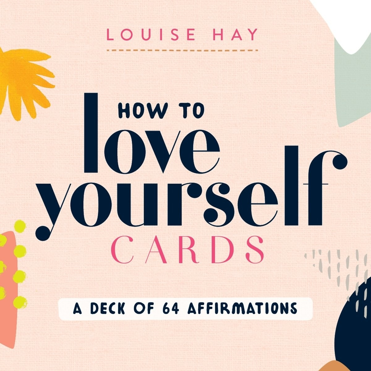 The How to Love Yourself Cards: A Deck of 64 Affirmations