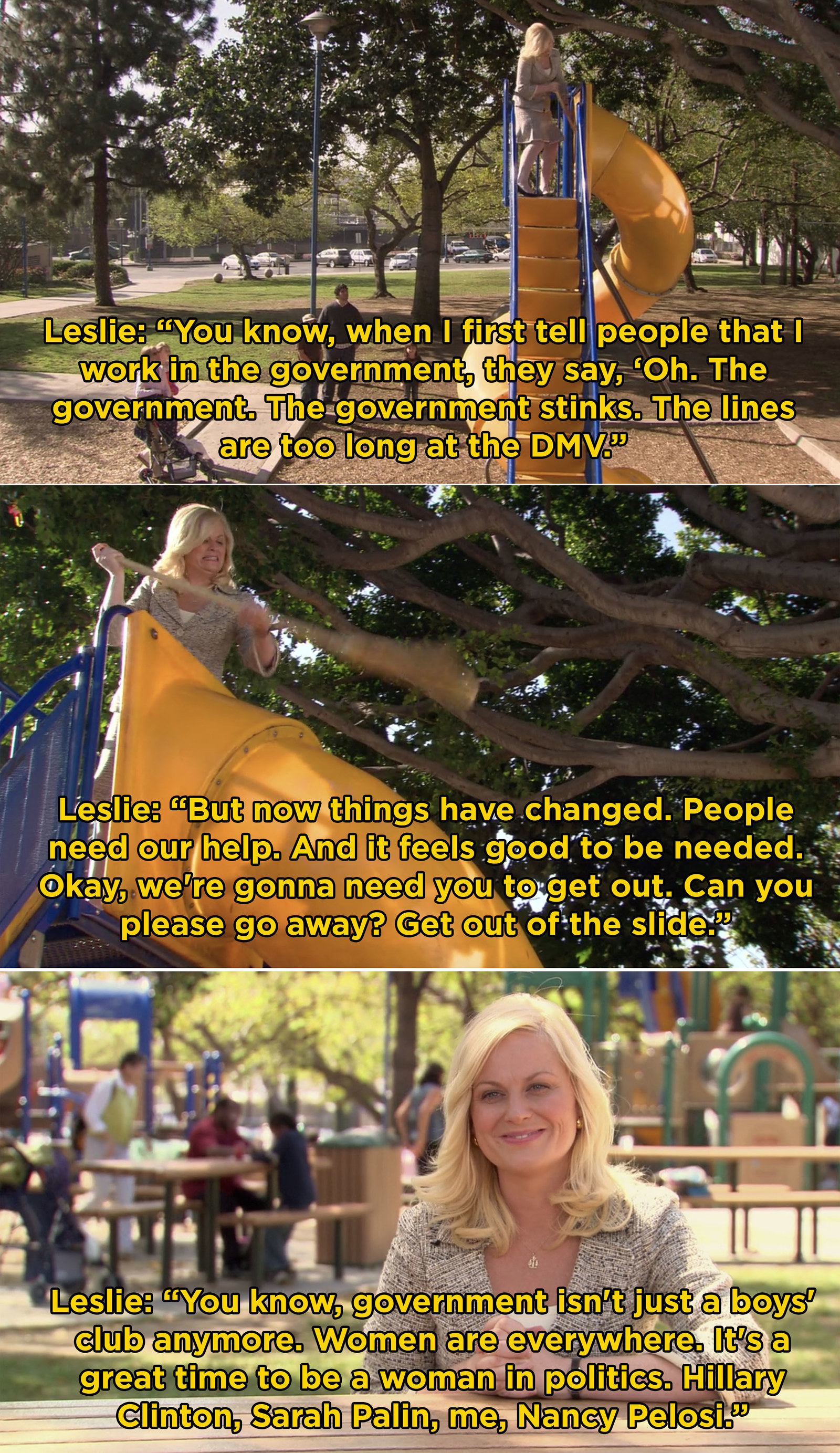 "Leslie Knope from  Parks and Recreation  -  ""The minute she tried to push the drunk guy out of the slide, I knew she was going to be an awesome character and role model.""  — robbedeb2"
