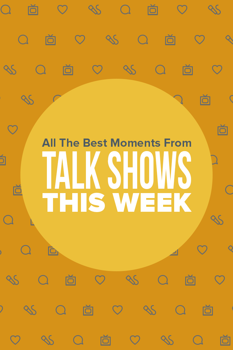 Here Are All The Best Moments From Talk Shows This Week