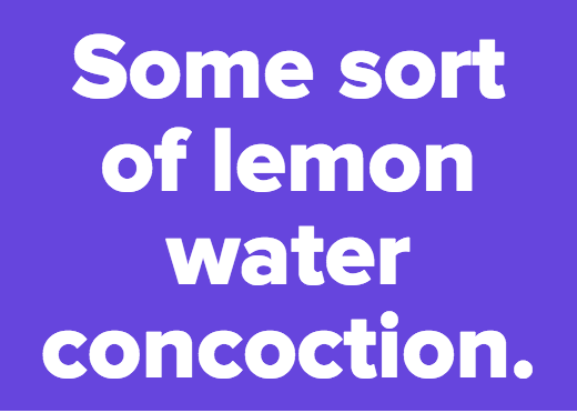 Some sort of lemon water concoction.