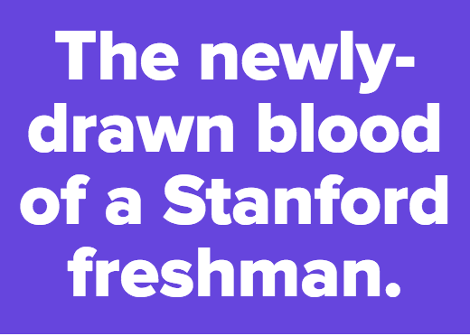 The newly-drawn blood of a Stanford freshman.