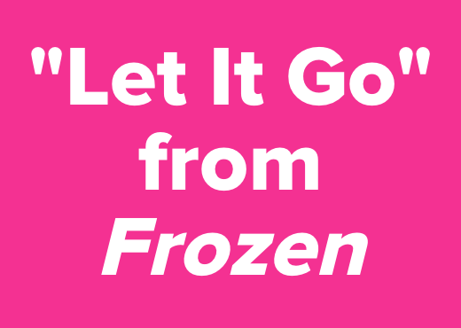 """""""Let It Go""""<br />from <i>Frozen</i>"""