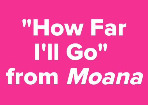 """""""How Far I'll Go""""<br />from <i>Moana</i>"""