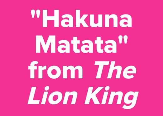 """""""Hakuna Matata"""" from <i>The Lion King</i>"""
