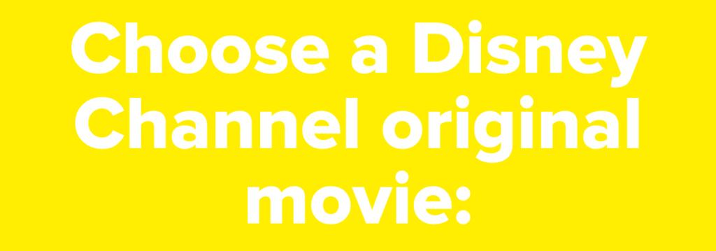 Choose a Disney Channel original movie:
