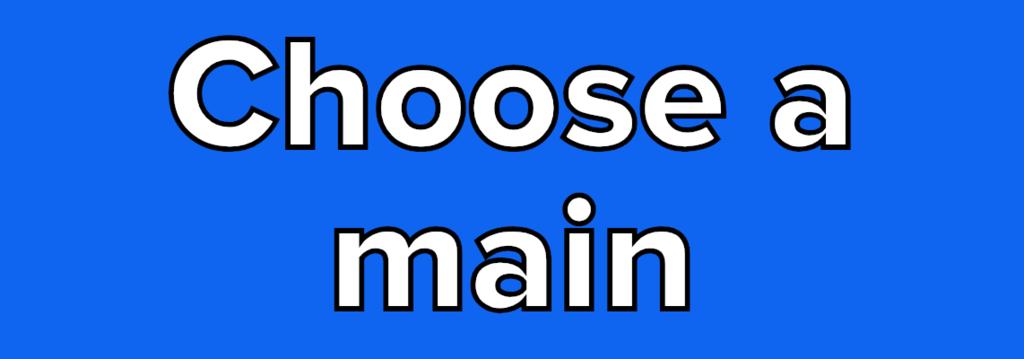 Choose a main