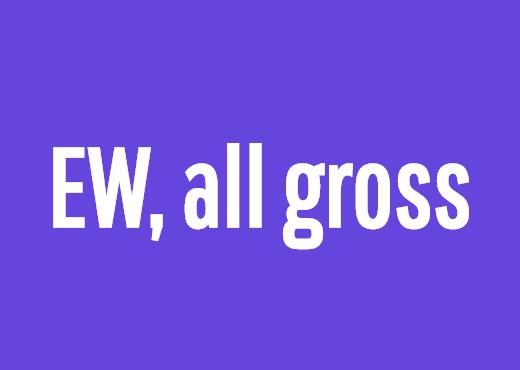 EW, all gross