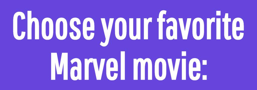 Choose your favorite Marvel movie: