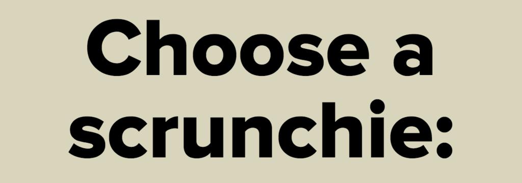 Choose a scrunchie: