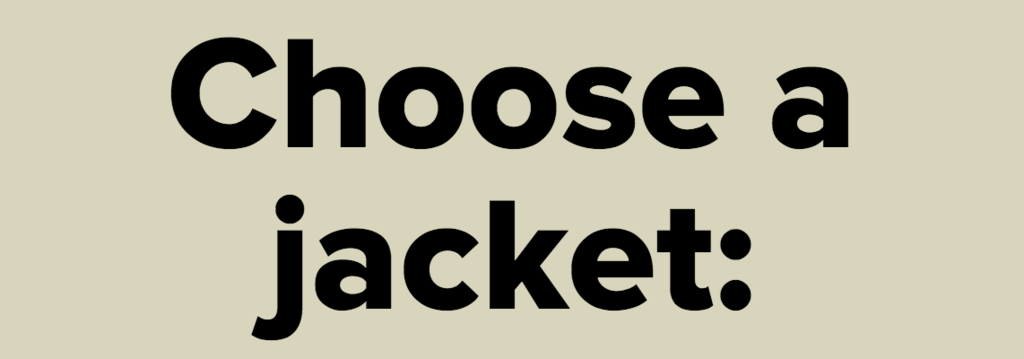 Choose a jacket: