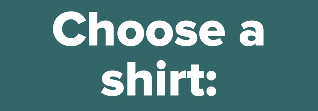 Choose a shirt:<br />
