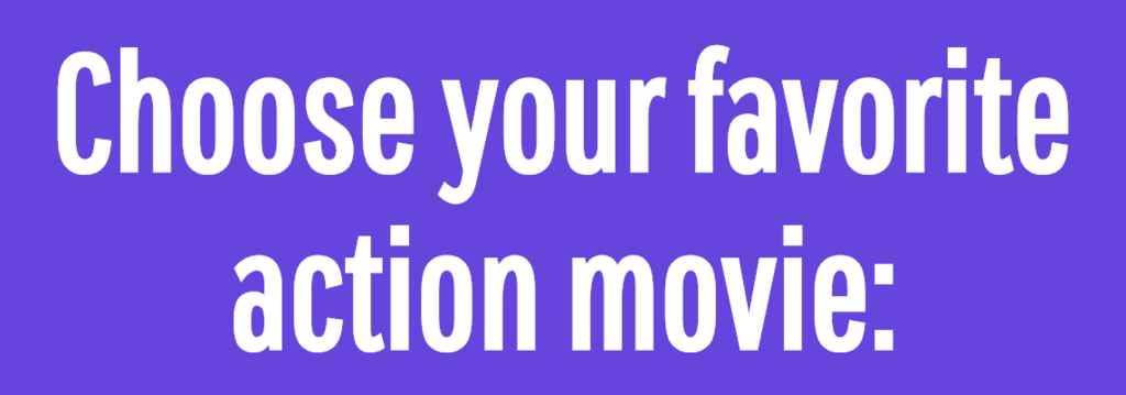 Choose your favorite action movie: