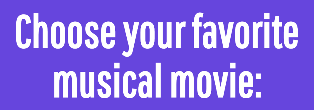 Choose your favorite musical movie: