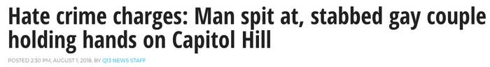 News headline:Hate crime charges: Man spit at, stabbed gay couple holding hands on Capitol Hill
