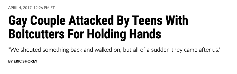 News headline: gay couple attacked by teens with boltcutters for holding hands
