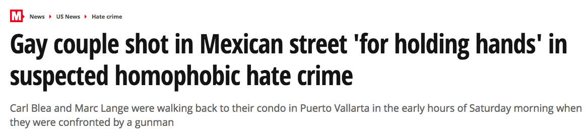 News headline: Gay couple shot in Mexican street for holding hands in suspected homophobic hate crime