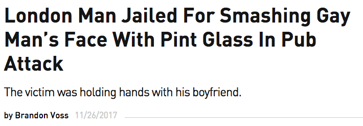 News headline:London Man Jailed For Smashing Gay Man's Face With Pint Glass In Pub Attack