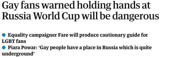 News headline: gay fans warned holding hands at russie world cup will be dangerous