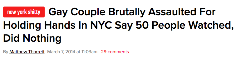 News headline: Gay couple brutally assaulted for holding hands in nyc say 50 people watched, did nothing