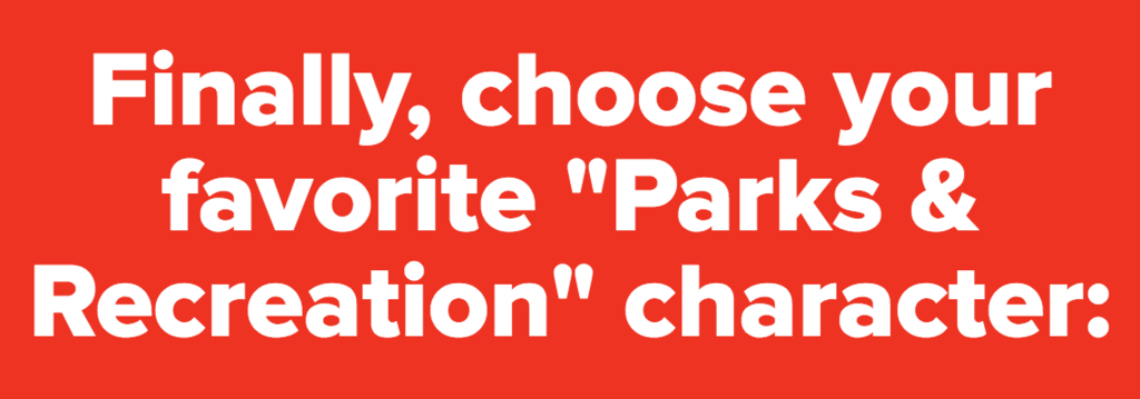 "Finally, choose your favorite ""Parks & Recreation"" character:"