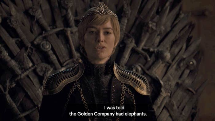 Euron arrives with Harry Strickland, the head of the Golden Company, and informs Cersei they have 20,000 men, 2,000 horses...and unfortunately no elephants.Cersei is NOT impressed with this news. She did specifically mention to Jaime in the Season 7 finale that the Golden Company had elephants, so it must have been an important part of her battle plan. Either that, or she just really wanted to meet an elephant? Cersei even brings up the lack of elephants AGAIN after she has sex with Euron. Her obsession with the elephants was a weirdly hilarious moment, so naturally people started making a lot of jokes...