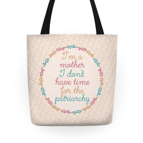 """pink, yellow, and blue toe bag that reads """"I'm a mother I don't have time for the patriarchy"""" in pretty cursive"""