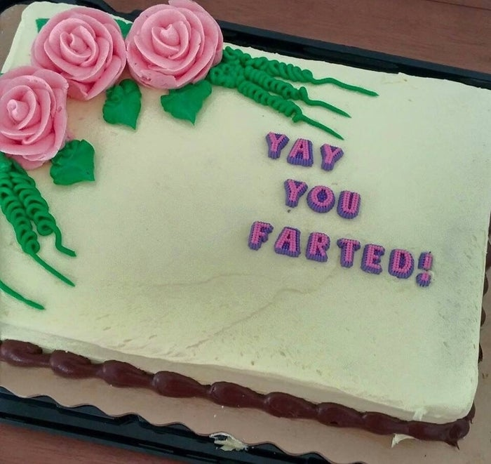 """""""My new girlfriend said she'd never fart in front of me. She let one slip last night, so I got her a cake to celebrate."""""""