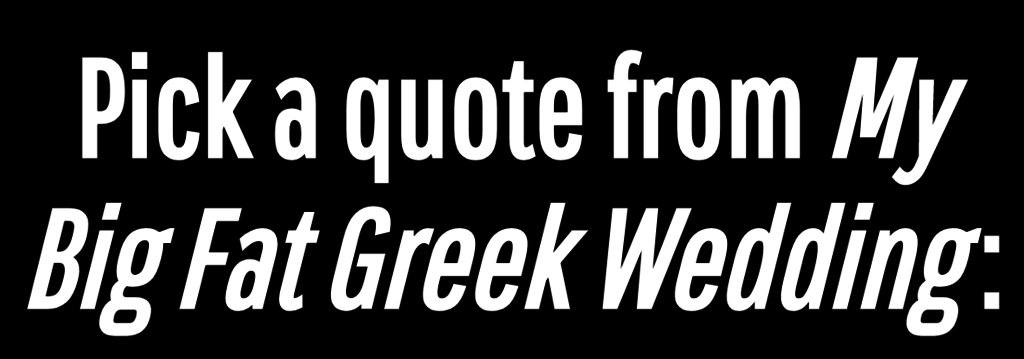 My Big Fat Greek Wedding Quotes.Everyone S Personality Matches A Portokalos Family Member
