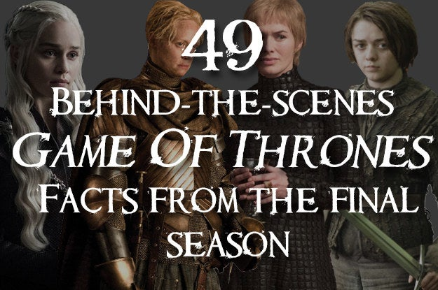 "49 Behind-The-Scenes ""Game Of Thrones"" Facts We Learned From The Very Last Season"