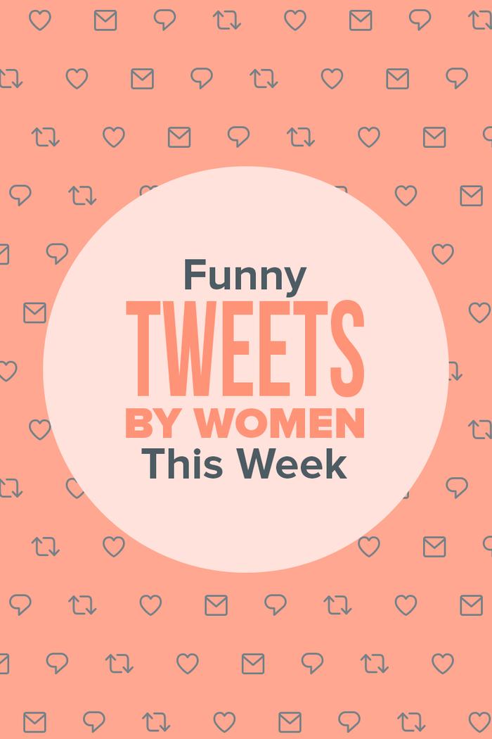 18 Hilarious Things Women Tweeted This Week