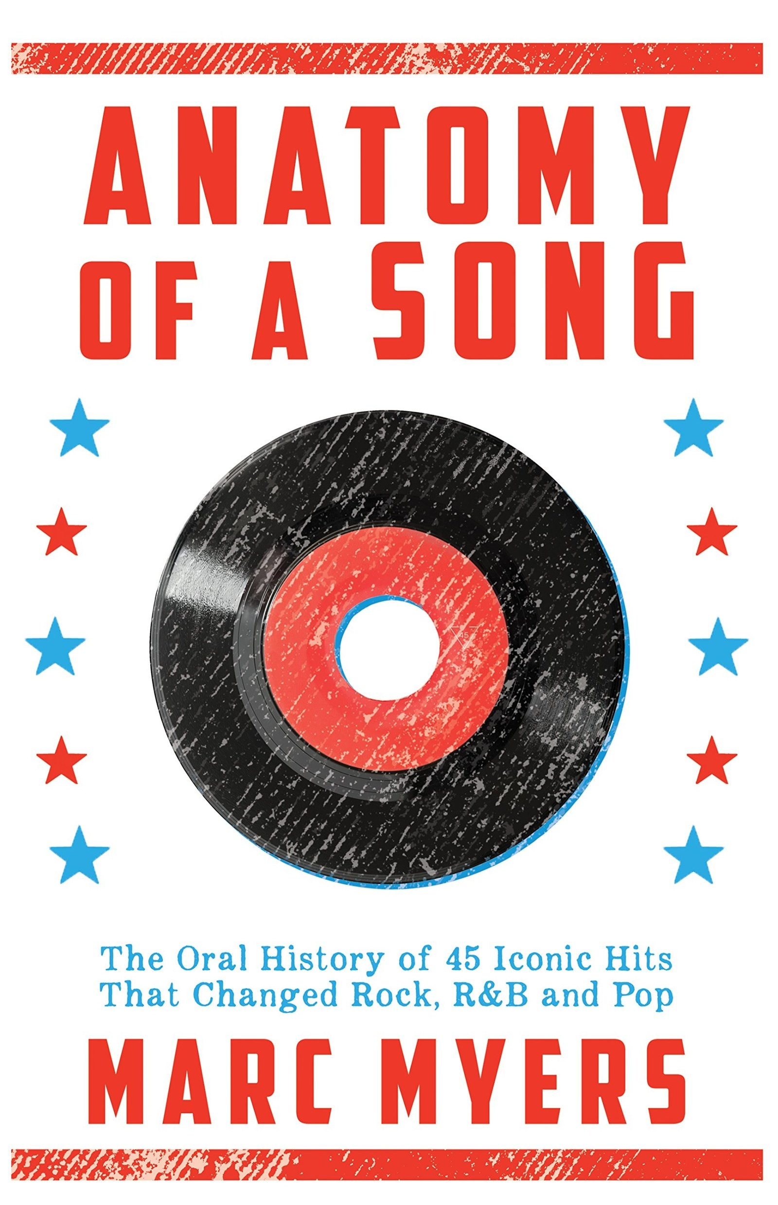 Cover of the book Anatomy of a Song: The Oral History of 45 Iconic Hits That Changed Rock, R&B and Pop by Marc Myers
