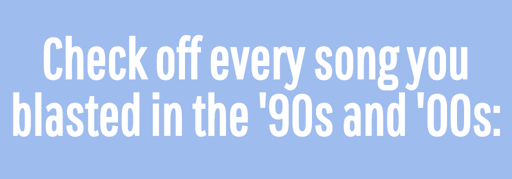 If You've Listened To 48/50 Of These Songs, Then You're Truly A Millennial