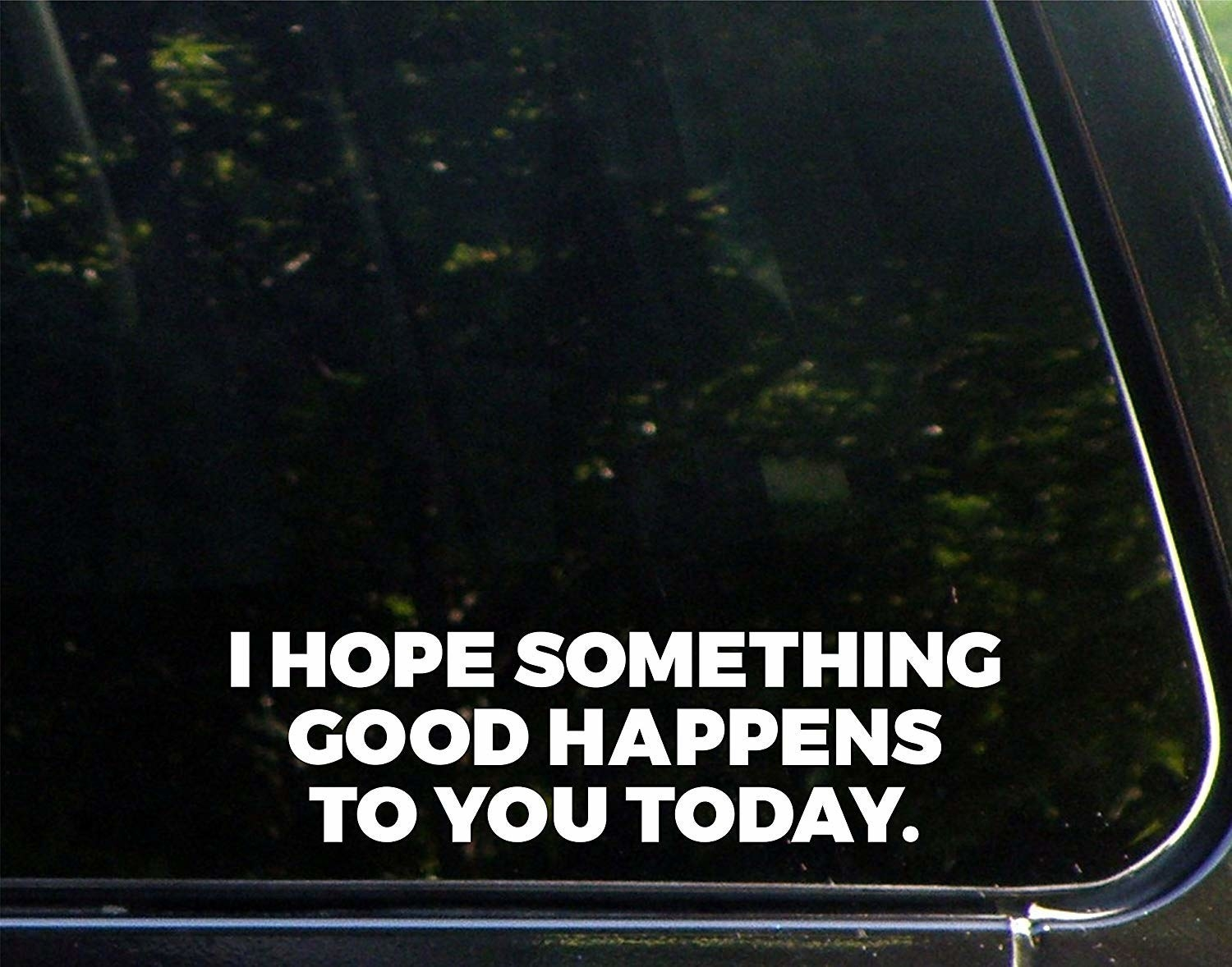 decal that says i hope something good happens to you today
