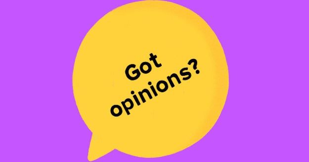 Let Your Voice Be Heard. Tell Us Your Opinions!