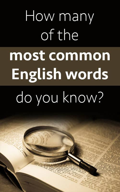 OK, you have three minutes to name as many of the most frequently used English words as possible. I GUARANTEE you've used almost all of them within the past 24 hours, so this should be easy-peasy lemon squeezy. Got it?