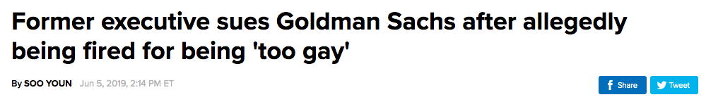 News headline: Former executive sues Goldman Sachs after allegedly being fired for being too gay