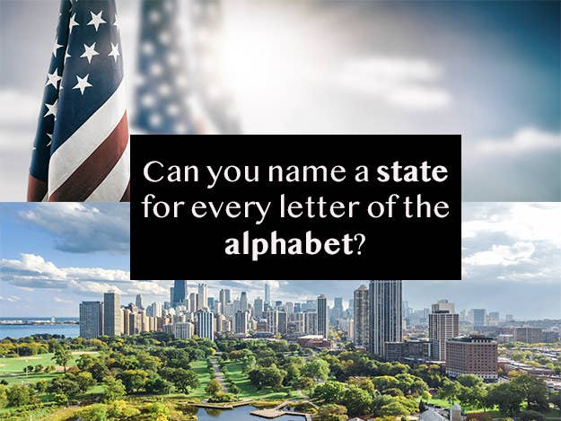 Out of the 26 states, I only want you to name 19! One for each letter. And guess what? You can even skip some letters that don't have any states to their, umm, letter – like J! Make sure you spell out the names of the states – official names only, no nicknames please! Ready?