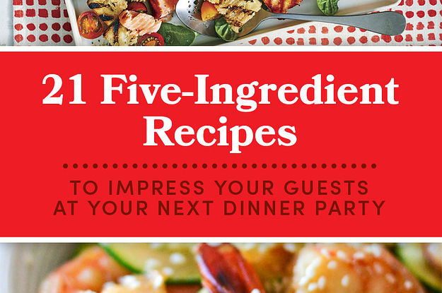 21 Five-Ingredient Recipes To Impress Your Friends At Your Next Dinner Party