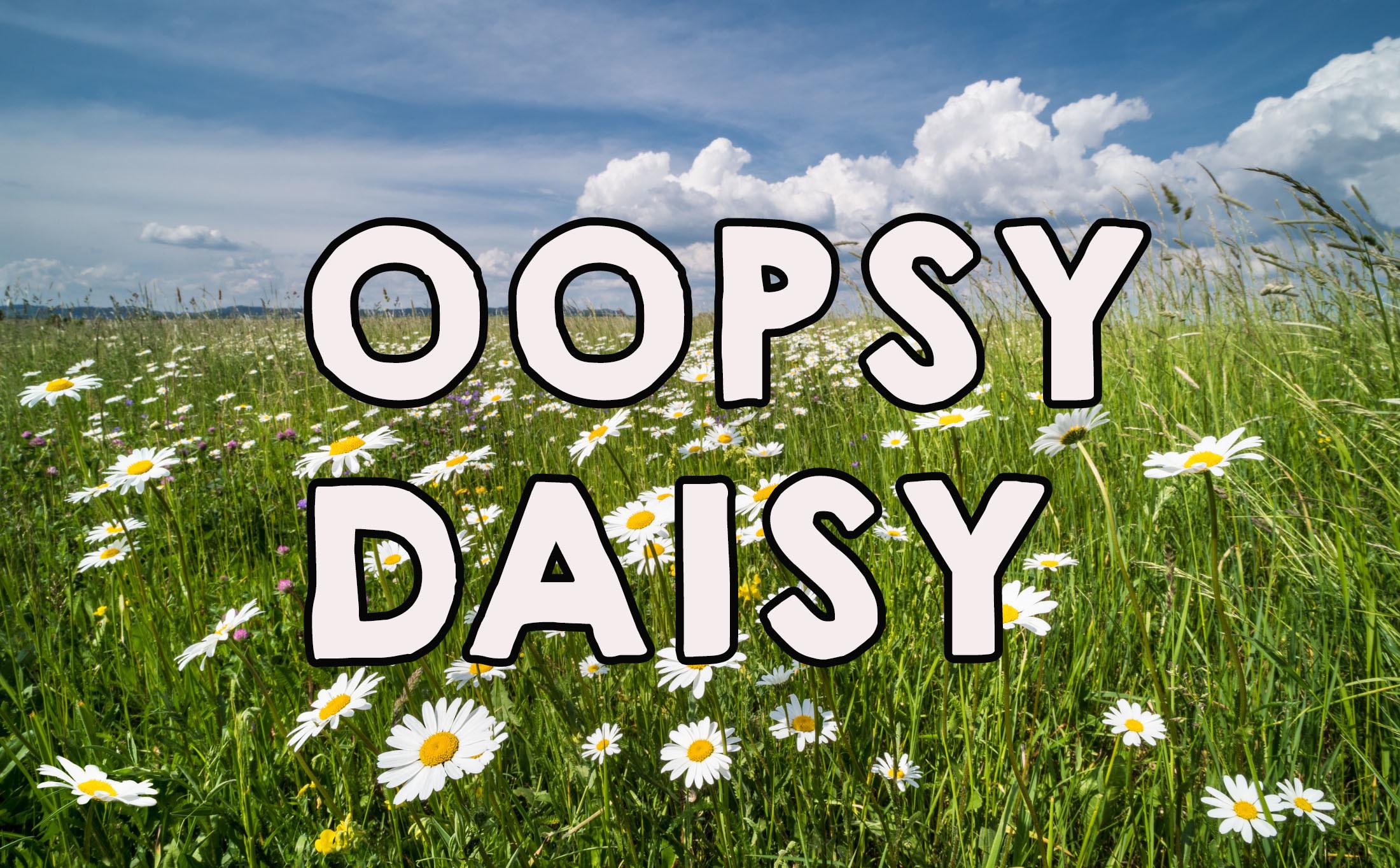 "Daisy field with the words ""oopsy daisy"""