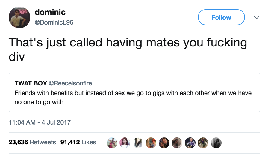"""Tweet saying """"friends with benefits but instead of sex we go to gigs with each other when we have no one to go with"""" and a subtweet that says """"That's just called having mates you fucking div"""""""