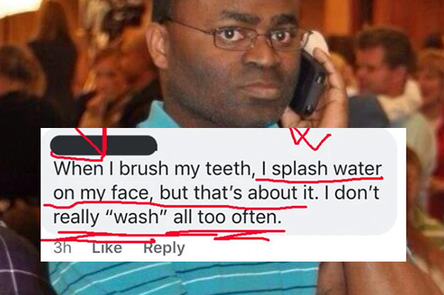 People Are Confessing That They Don't Wash Their Face And Don't Mind Me While I Call The Police
