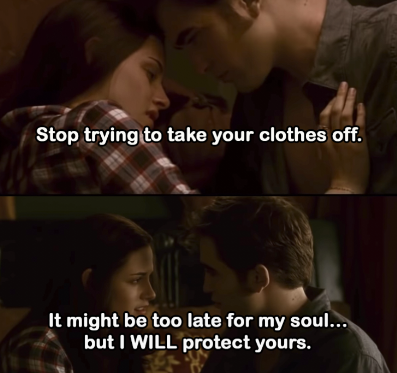 """Edward: """"Stop trying to take your clothes off. It might be too late for my soul...but I WILL protect yours."""""""