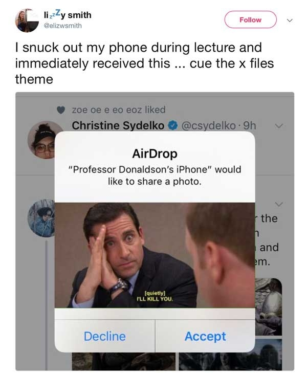 tweet. reading i snuck out my phone during lecture and immediately received this with a picture of michael scott saying i'll kill you sent from professor donaldson's phone