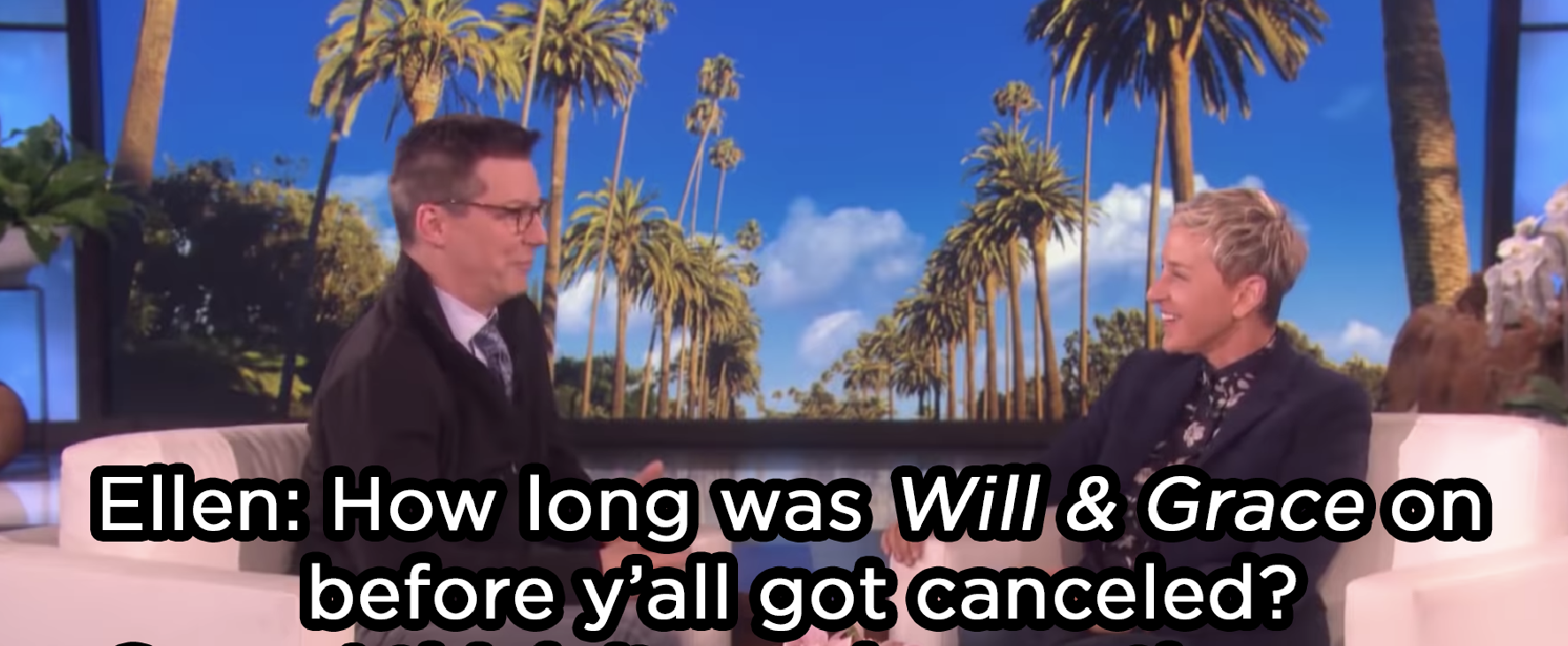 "Sean Hayes telling Ellen, ""I think [Will and Grace] was on longer than your sitcom"""