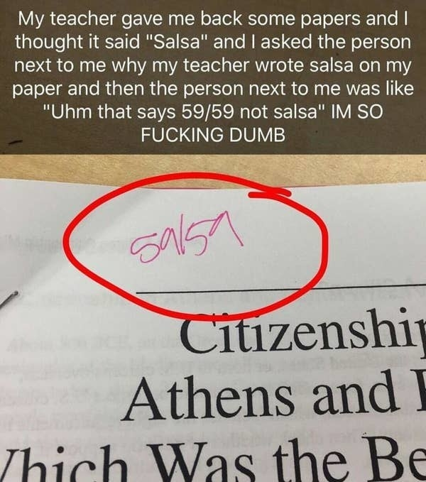 snapchat caption reading my teacher gave me back some papers and i thought it said salsa and i asked the person next to me why the teacher wrote salsa on my paper and then the person next to me was like um that says 59/59 not salsa