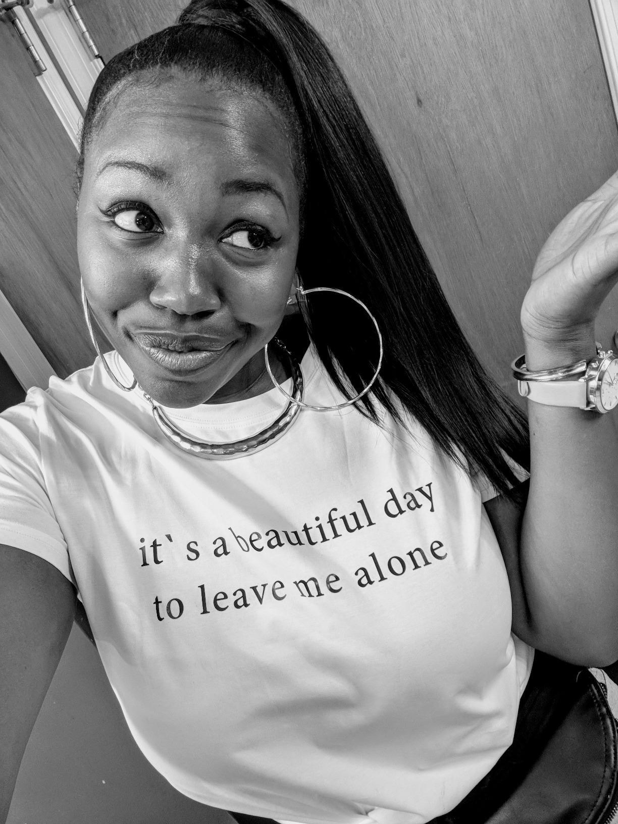 "reviewer wears shirt that says ""its a beautiful day to leave me alone"""