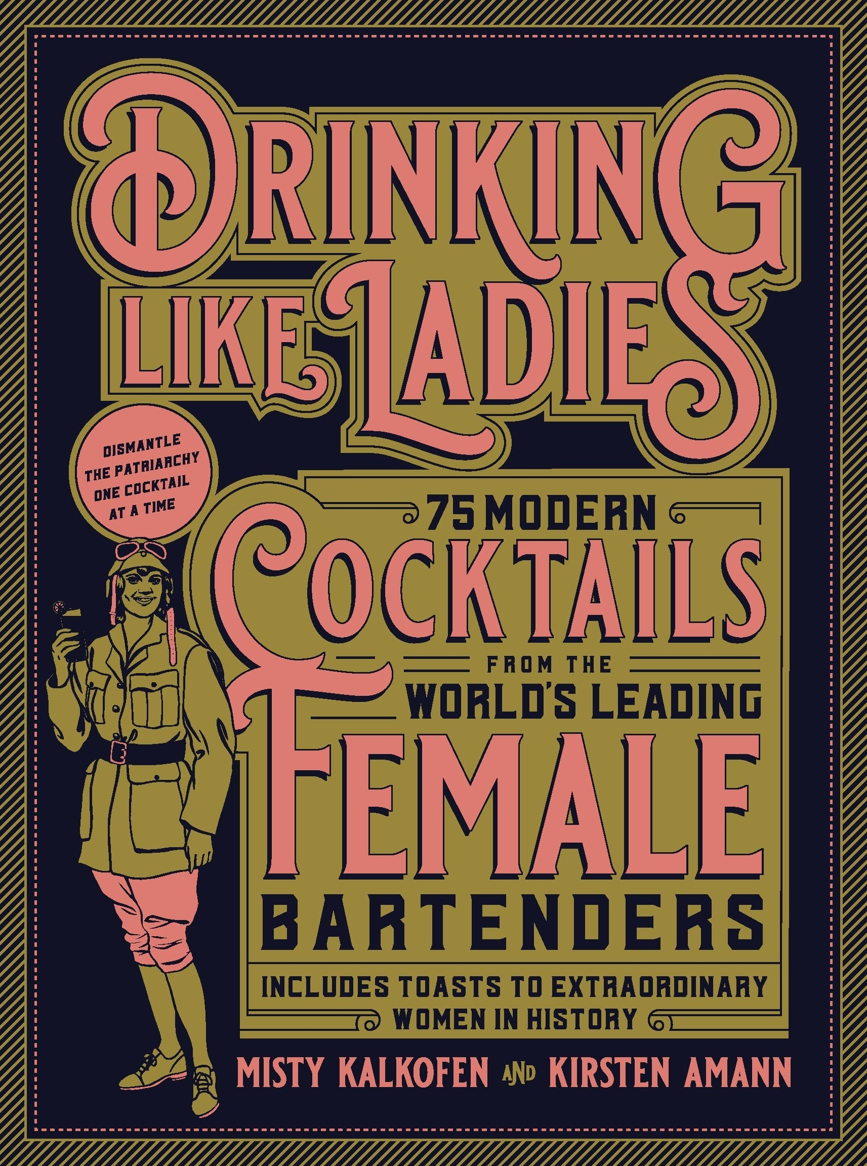 """The cover: """"75 modern cocktails from the world's leading femal bartender, includes toasts to extraordinary women in history"""""""